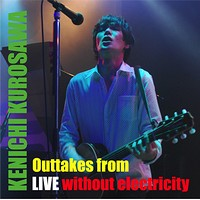 Outtakes from LIVE without electricity